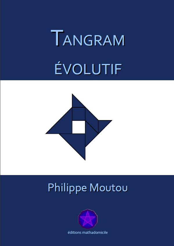 Le livre Tangram Evolutif mis à disposition des lecteurs de mathadomicile au format pdf